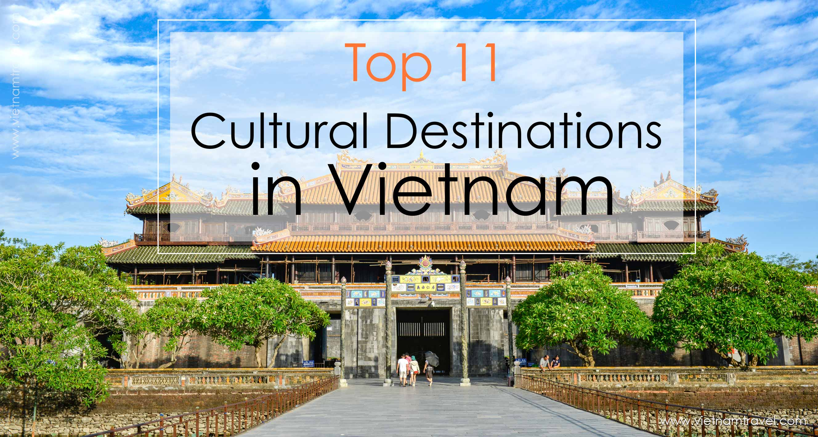 The Top 11 Cultural Destinations in Vietnam from the North to the South