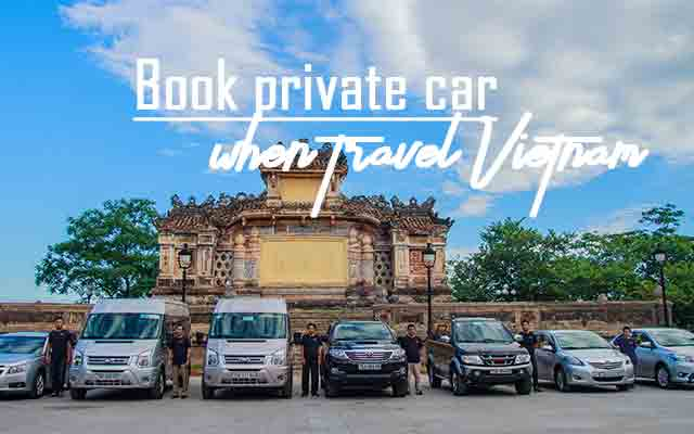 Book private car when travel Vietnam