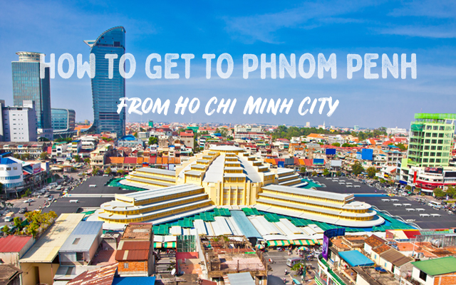 How To Get To Phnom Penh From Ho Chi Minh City